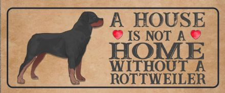 Rottweiler Dog Metal Sign Plaque - A House Is Not a ome without a